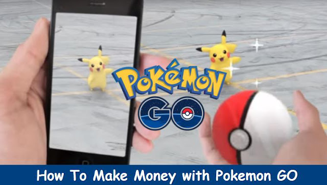 How To Make Money with Pokemon GO