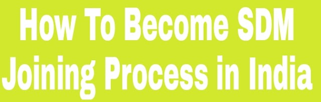 How To Become SDM | Joining Process in India