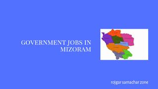 Govt Jobs in Mizoram(MZ)- Rojgar Samachar
