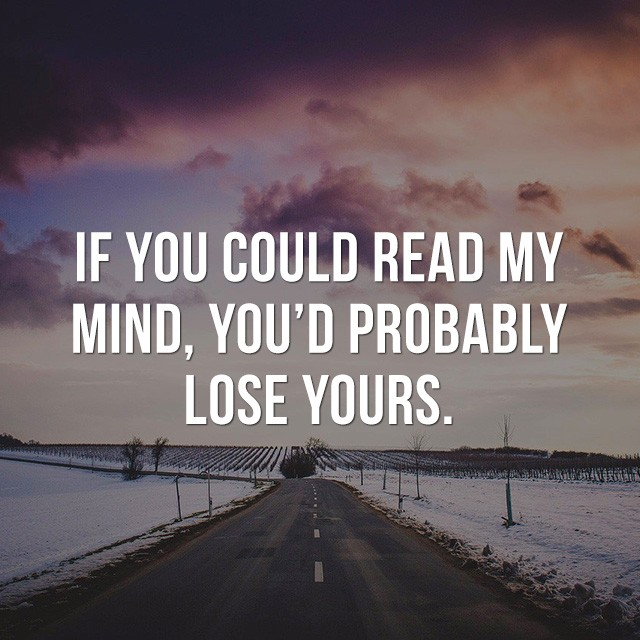 If you could read my mind, you'd probably lose yours. - Picture Quotes