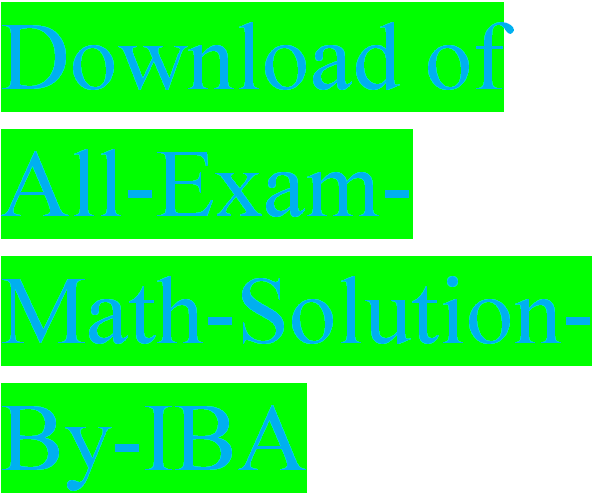 [FREE] Download of All-Exam-Math-Solution-By-IBA pdf.