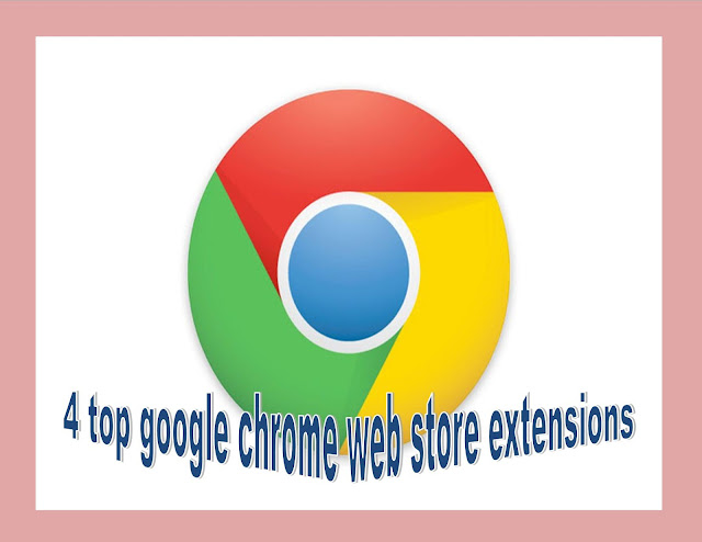 4 top google chrome web store extensions
