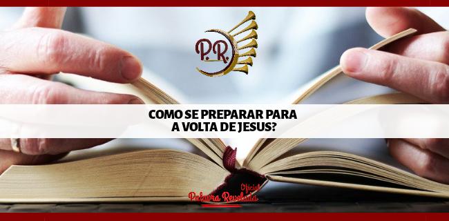 COMO SE PREPARAR PARA A VOLTA DE JESUS?