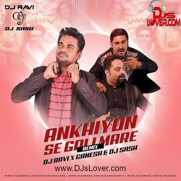 Ankhiyon Se Goli Mare Remix DJ Ravi x DJ Sash x DJ Ganesh