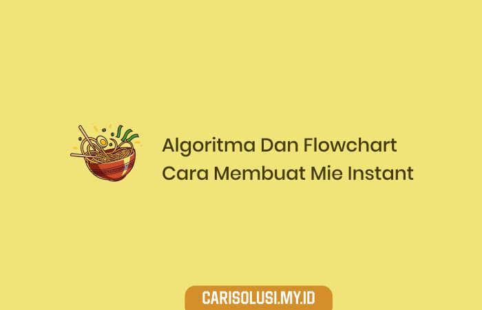 Algoritma Dan Flowchart Cara Membuat Mie Instant Beserta Pseudocode
