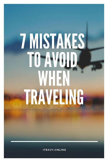 7 Mistakes to Avoid when Traveling