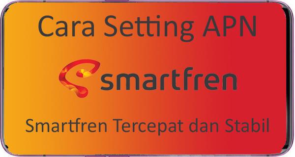 APN Smartfren Tercepat dan Terbaik 2021
