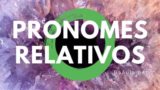 Língua Portuguesa: O que são Pronomes Relativos