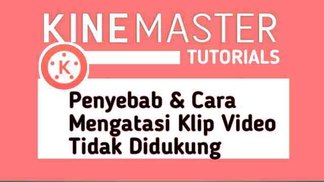Penyebab Cara Mengatasi Klip Video Tidak Didukung di KineMaster
