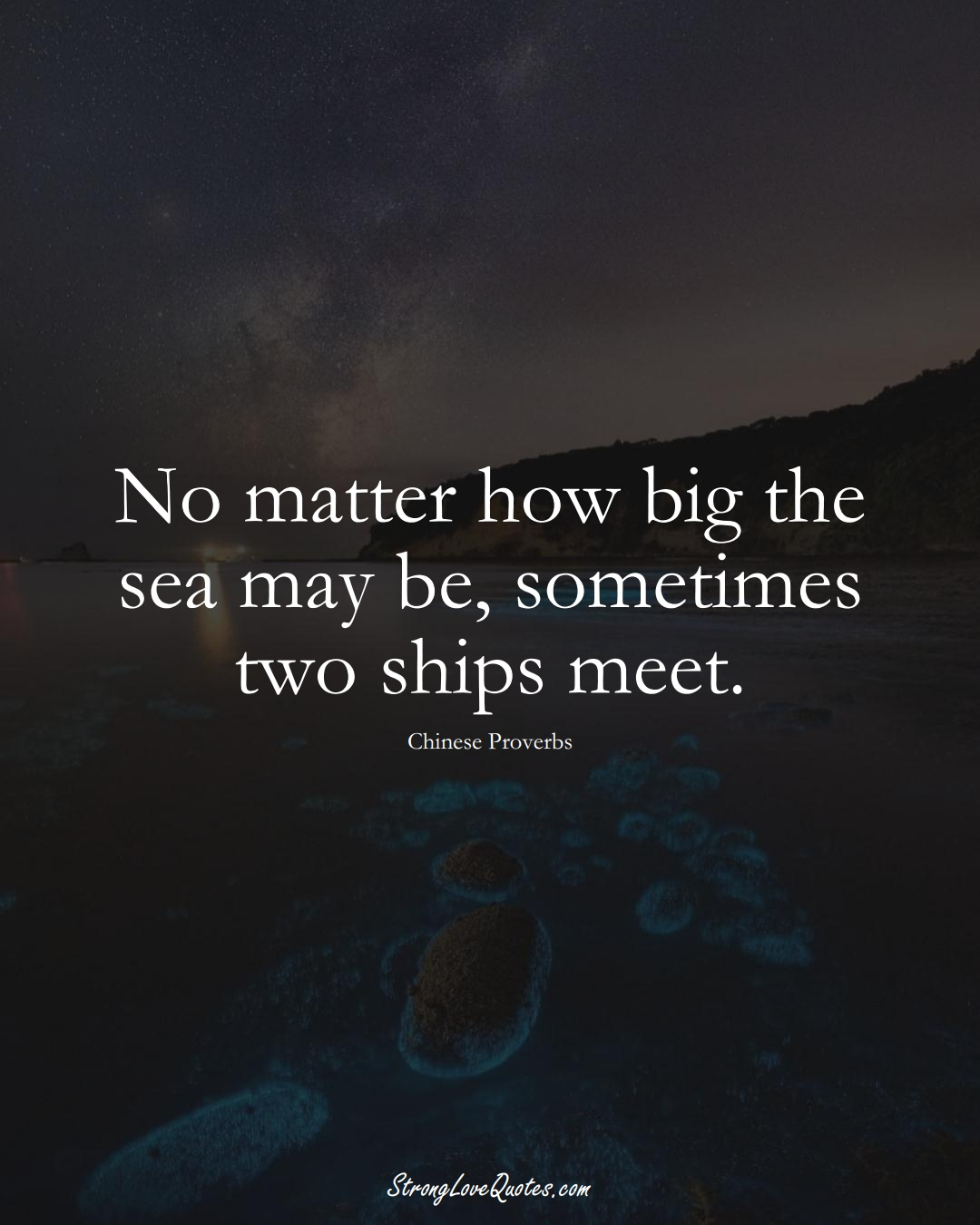 No matter how big the sea may be, sometimes two ships meet. (Chinese Sayings);  #AsianSayings