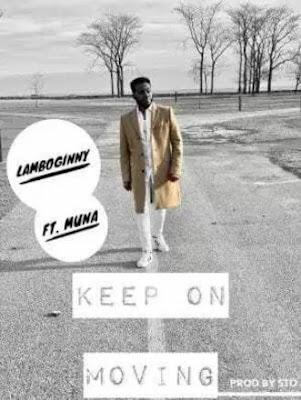 Lamboginny Ft. Muna – Keep On Moving