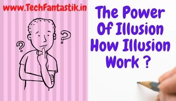 How Illusion Work ? The Power Of Illusion