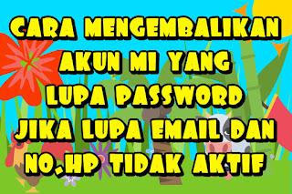 cara mengembalikan akun mi yang lupa password jika lupa email dan no.hp tidak aktif
