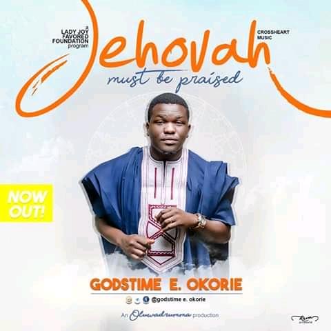 AUDIO: Jehovah must be praise - Godstime E. Okorie with Lyrics