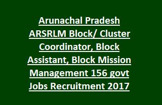 Arunachal Pradesh ARSRLM Block Cluster Coordinator, Block Assistant, Block Mission Management 156 govt Jobs Recruitment 2017