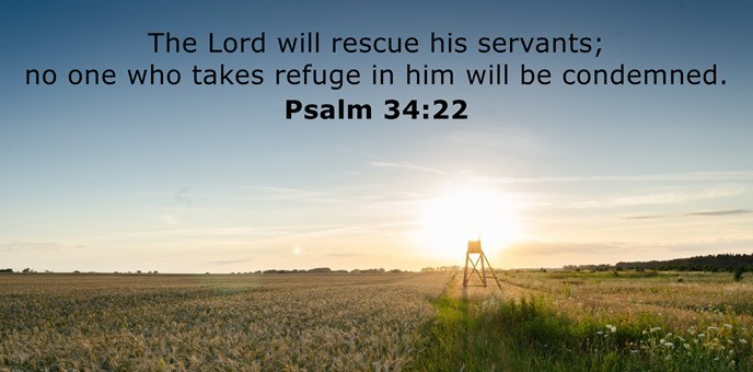 The Lord will rescue his servants; no one who takes refuge in him will be condemned.