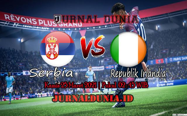 Prediksi Serbia Vs Republik Irlandia , Kamis 25 Maret 2021 Pukul 02.45 WIB