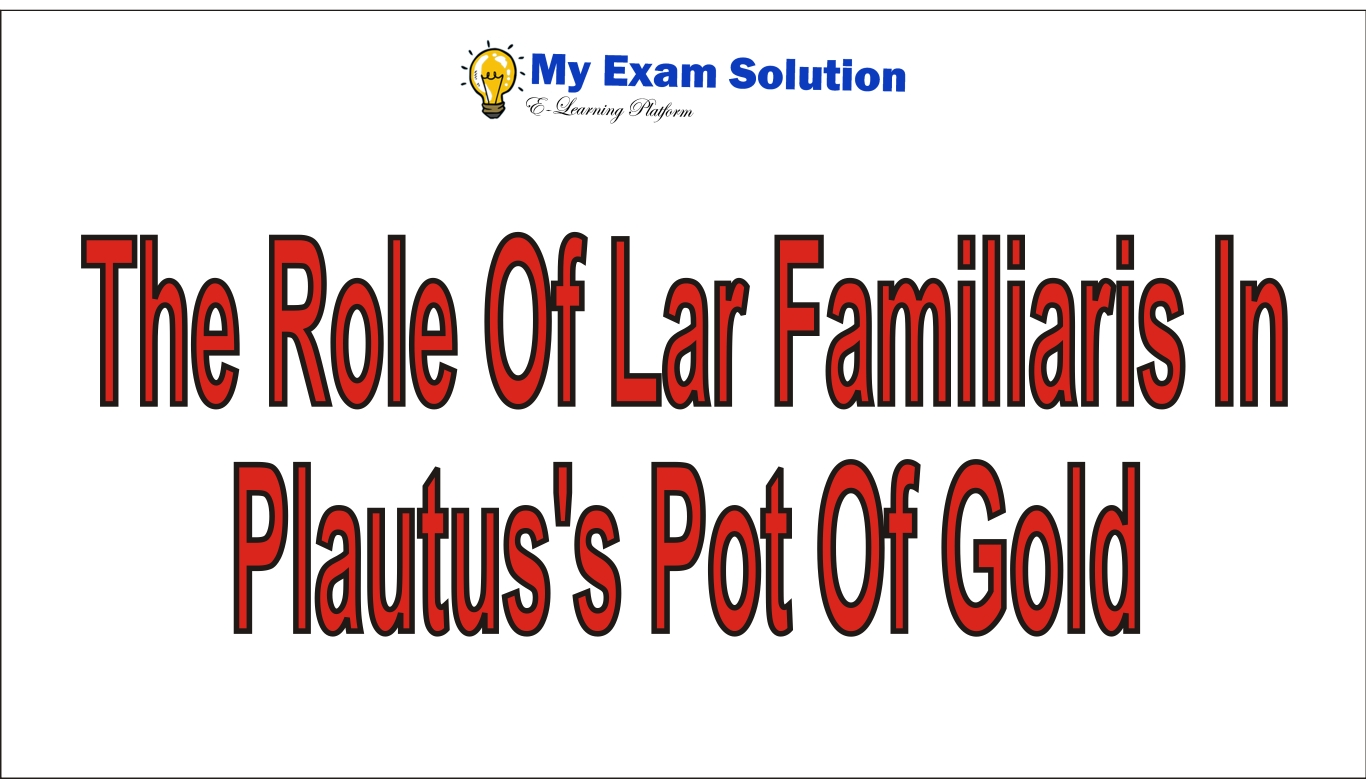The role of Lar Familiaris in Plautus's Pot of Gold - My ...