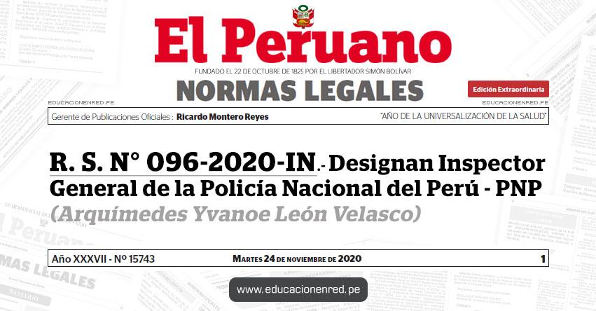 R. S. N° 096-2020-IN.- Designan Inspector General de la Policía Nacional del Perú - PNP (Arquímedes Yvanoe León Velasco)