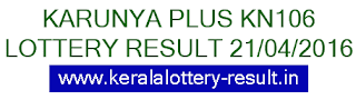 Kerala lottery result, Karunya Plus Lottery result, Karunya Plus KN-106 lottery result, Today's Karunya Plus KN106 Lottery result, 21-04-2016 Karunya Plus Lottery result, Kerala lotteries Karunya Plus-KN 106 result, Kerala Karunya Plus Lottery Result KN 106 today 21/04/2016