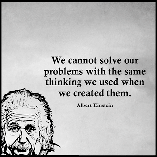 "Staying Alive is Not Enough :We cannot solve our problems with the same thinking we used when we created them. "" Albert Einstein """