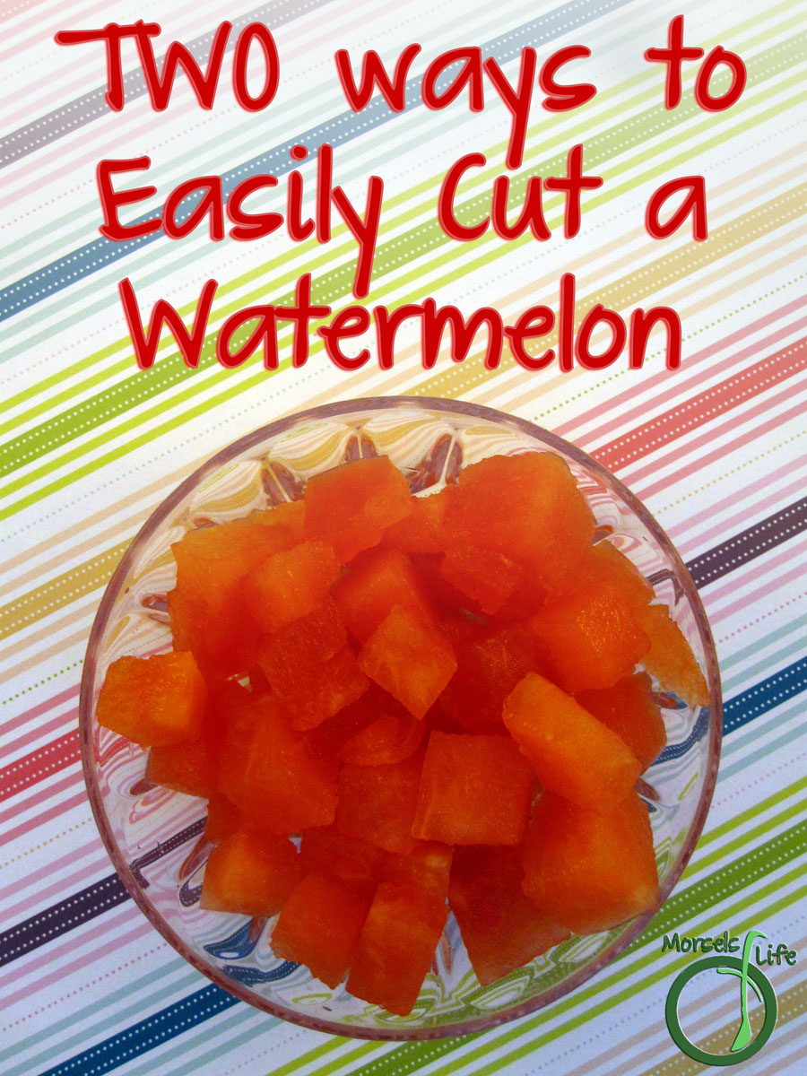 Morsels of Life - How to Cut a Watermelon - Try these two easy ways to efficiently cut a watermelon!