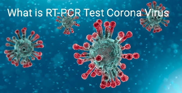 What is RT-PCR : Real-time Polymer Chain Reaction Corona Virus Test