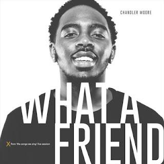 Chandler Moore - What A Friend [Mp3, Lyrics, Video]