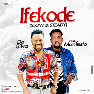 MP3: Da Silva ft Manfesto – Ifekode (Slow & Steady)