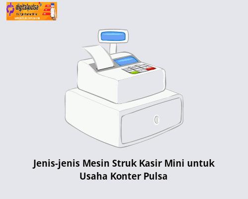 Jenis-jenis Mesin Struk Kasir Mini untuk Usaha Konter Pulsa