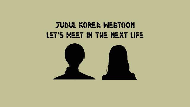 Judul Korea Webtoon Let's Meet in the Next Life