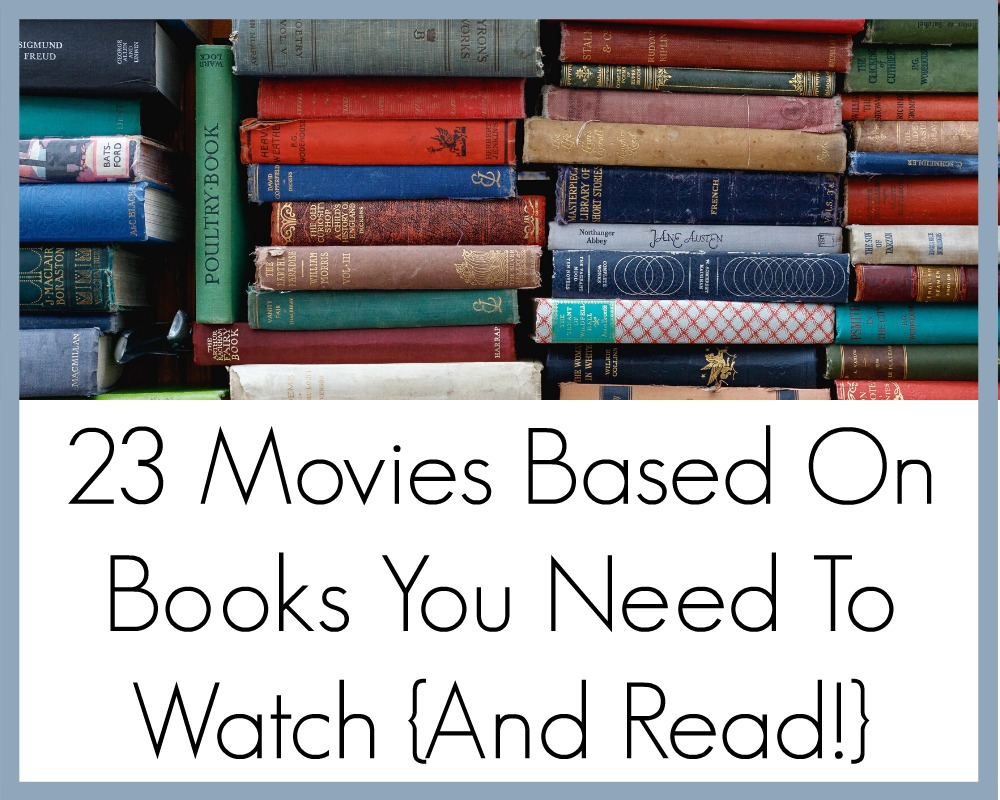 23 Movies Based On Books You Need To Watch {And Read!}