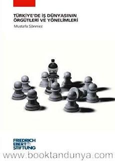 Mustafa Sönmez - Türkiye'de İş Dünyasının Örgütleri ve Yönelimleri