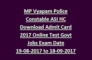 MP Vyapam Police Constable ASI HC Download Admit Card 2017 Online Test Govt Jobs Exam Date 19-08-2017 to 18-09-2017