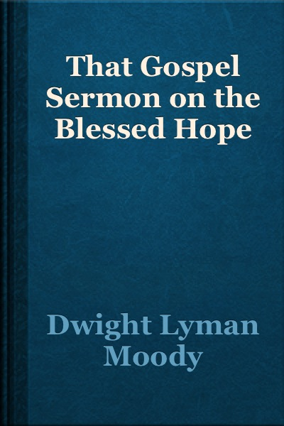 D. L. Moody-That Gospel Sermon On The Blessed Hope-