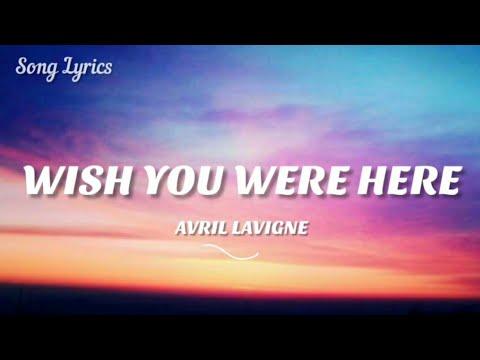 Wish You Were Here - Avril Lavigne (Lyrics) 🎵