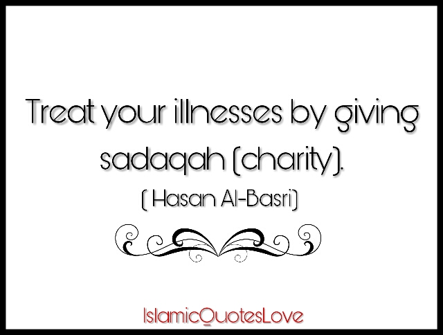 Treat your illnesses by giving Sadaqah [ Charity ] -Hasan Al-Basri-