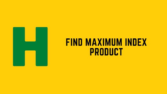 HackerRank Find Maximum Index Product problem solution