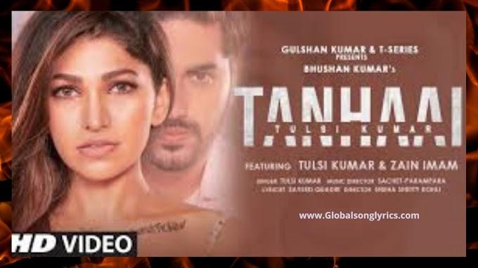 Tanhaai Song Lyrics: Tulsi Kumar | Sachet-Parampara | Zain | Sayeed Q, Sneha S | Bhushan Kumar