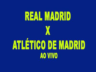 Real Madrid x Atlético de Madrid ao vivo online saiba onde assistir
