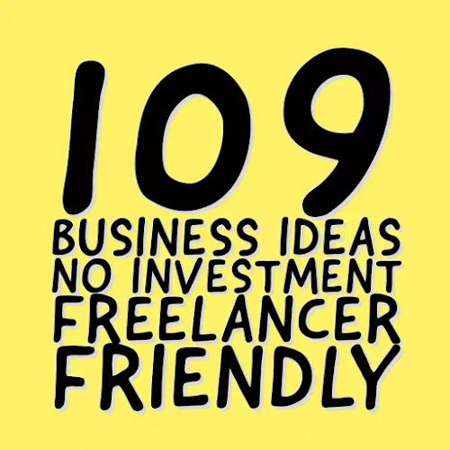 109 Business Ideas : No Investment, Freelancer Friendly