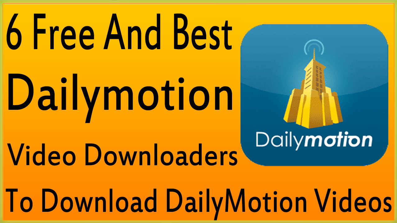 6 Best And Free Dailymotion Video Downloaders To Download