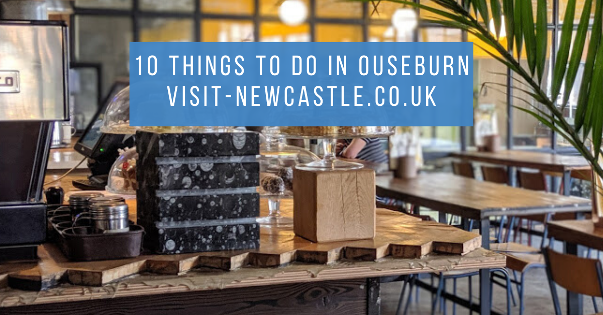 10 Things To Do In Ouseburn