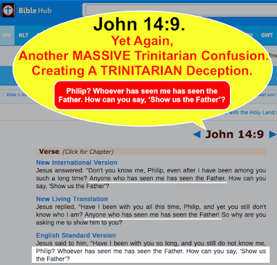 John 14_9. Yet again another MASSIVE Trinitarian confusion. Creating a TRINITARIAN deception.
