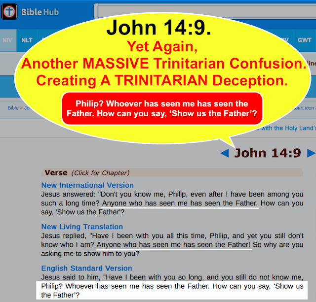John 14:9. Yet again another MASSIVE Trinitarian confusion Creating a TRINITARIAN deception.