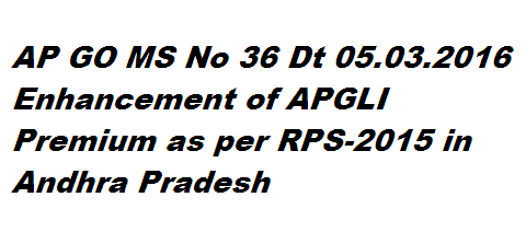 Public  Services  –  GO MS No 36 APGLI Andhra  Pradesh  Government  Life  Insurance  Scheme – Endowment Policies – Enhancement of Age of superannuation from 58 to 60 years and introduction of AP Revised Scales of Pay 2015 - Enhancement of Maximum Insurable Age under AP Government Life Insurance Scheme from (53) years to (55) years and Revision of Rates of Compulsory Premium with reference to Revised Pay Scales, 2015 – Orders – Issued. http://www.paatashaala.in/2016/03/go-ms-no-36-apgli-enhancement-of-premium-andhra-pradesh-as-per-rps-2015-.html