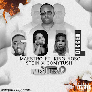 MUSIC: Maestro Ft. King Roso x Stein & Comytush - Goal Digger [Lyrics] | @maestromusic10