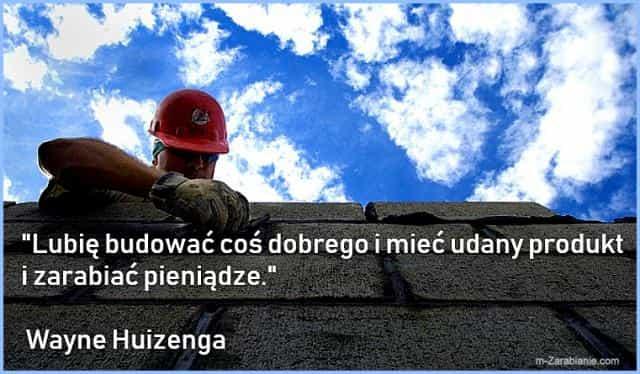 Wayne Huizenga, cytaty o zarabianiu pieniędzy.
