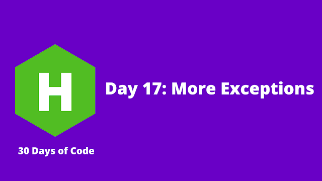 HackerRank Day 17: More Exceptions problem solution