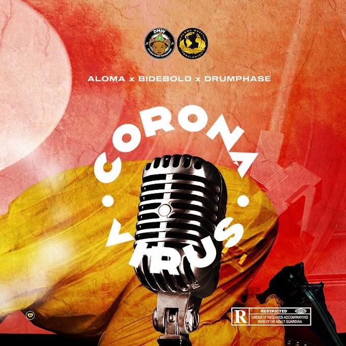[Music] Bidebold Ft Drumphase & Aloma Music - Corona Virus (Covid19)